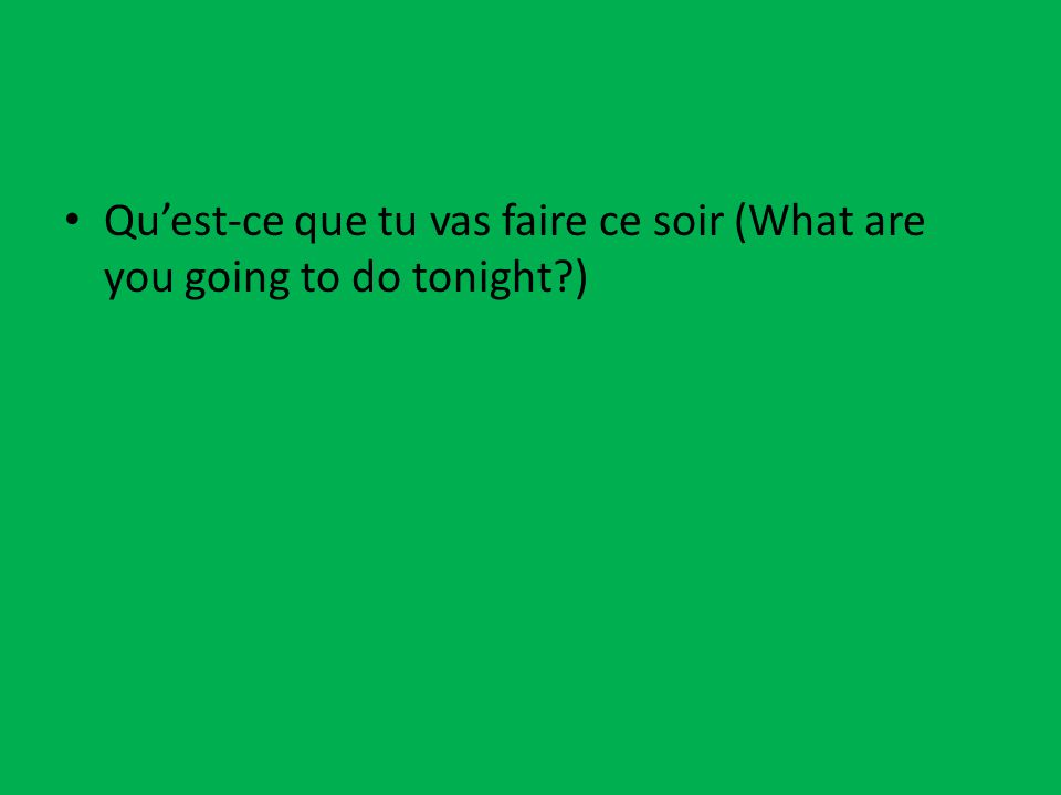 Qu'est-ce que tu vas faire ce soir (What are you going to do tonight?)