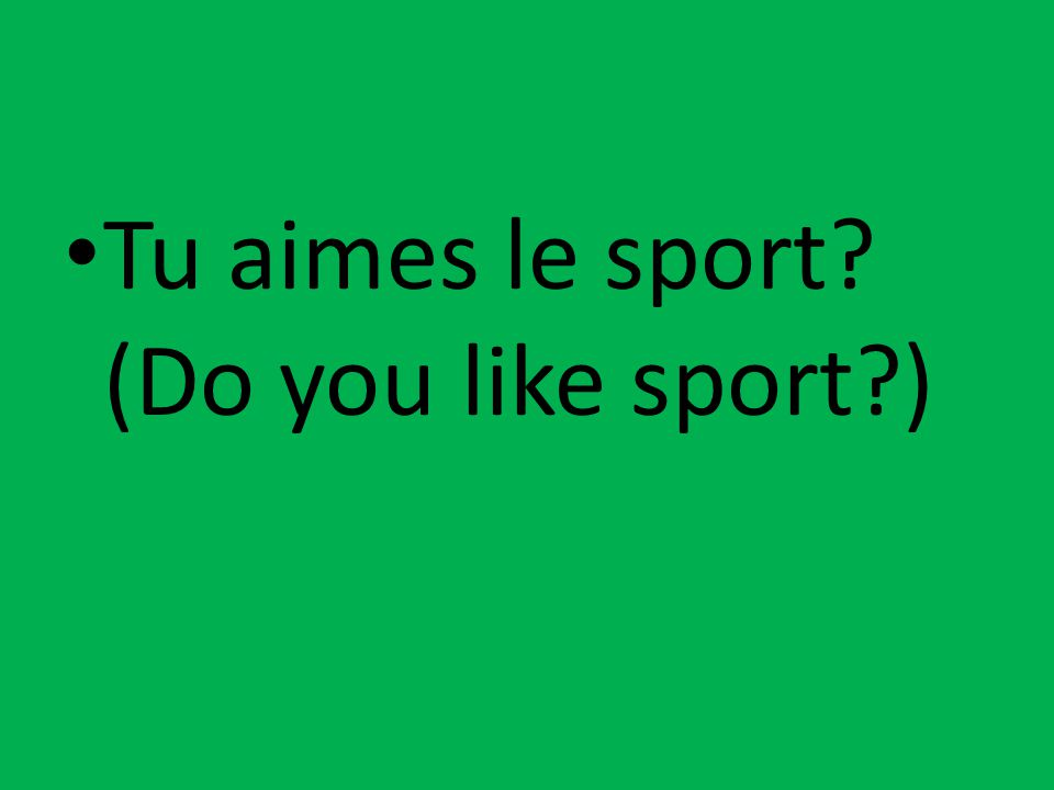 Tu aimes le sport? (Do you like sport?)