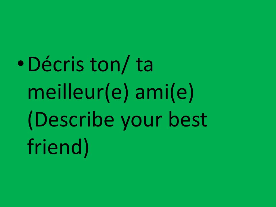 Décris ton/ ta meilleur(e) ami(e) (Describe your best friend)