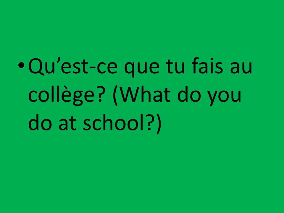 Qu'est-ce que tu fais au collège (What do you do at school )