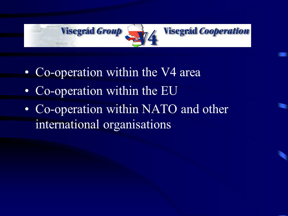 Co-operation within the V4 area Co-operation within the EU Co-operation within NATO and other international organisations