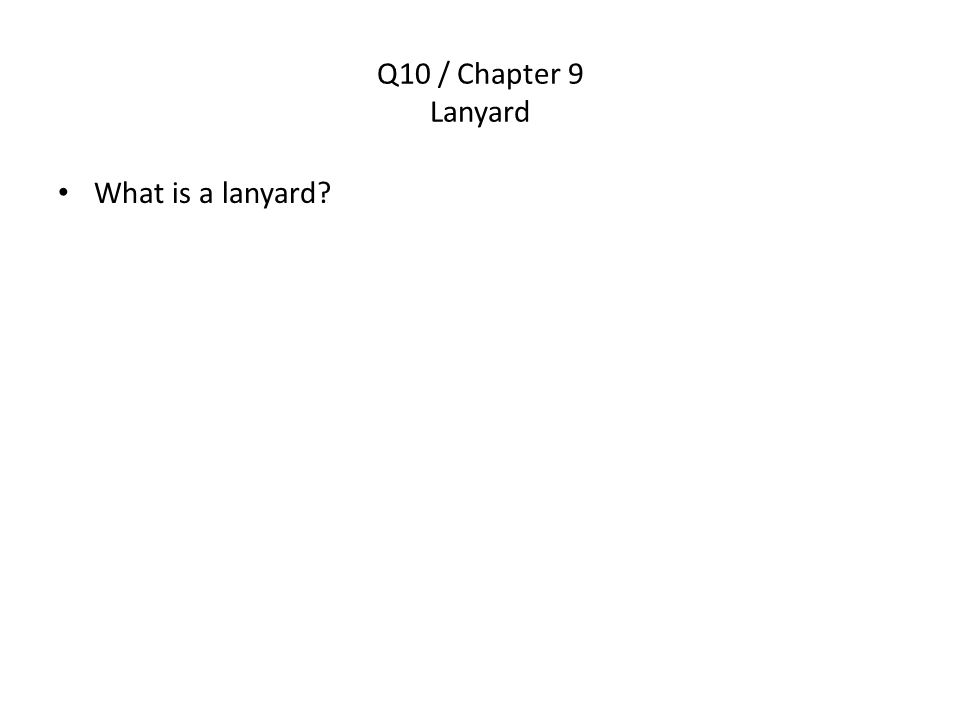 Q10 / Chapter 9 Lanyard What is a lanyard?