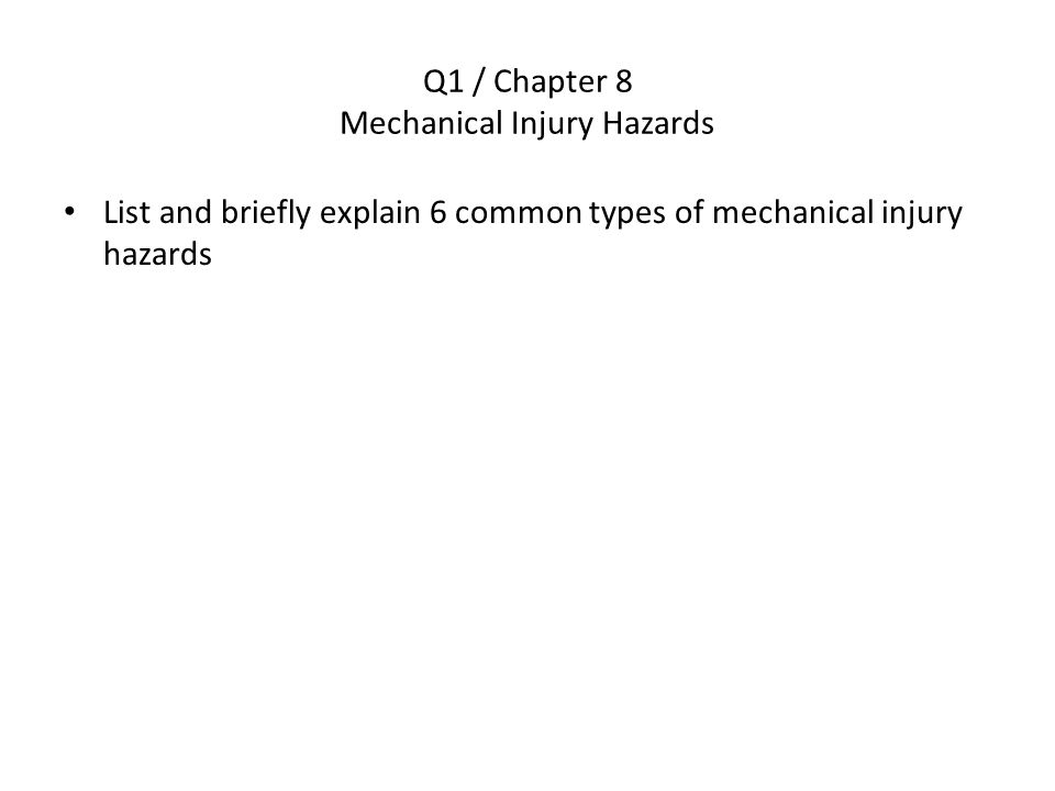 Q1 / Chapter 8 Mechanical Injury Hazards List and briefly explain 6 common types of mechanical injury hazards
