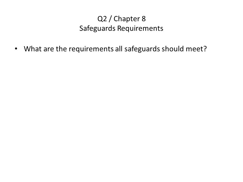Q2 / Chapter 8 Safeguards Requirements What are the requirements all safeguards should meet?