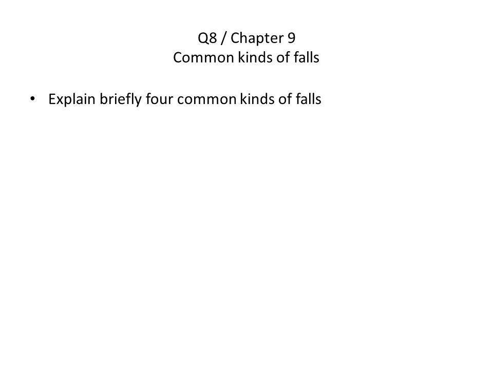 Q8 / Chapter 9 Common kinds of falls Explain briefly four common kinds of falls