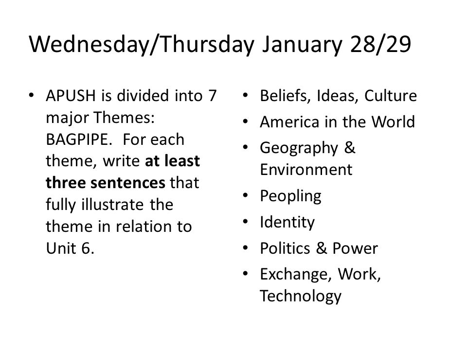 Wednesday/Thursday January 28/29 APUSH is divided into 7 major Themes: BAGPIPE. For each theme, write at least three sentences that fully illustrate t