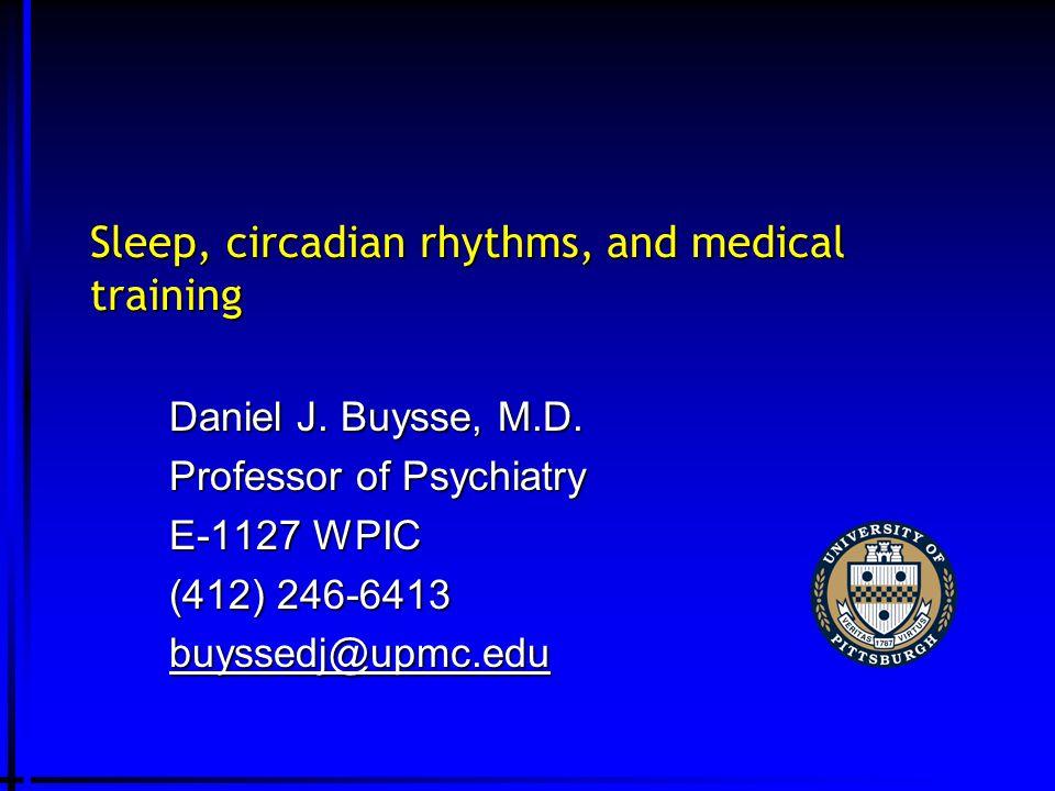 Sleep, circadian rhythms, and medical training Daniel J.