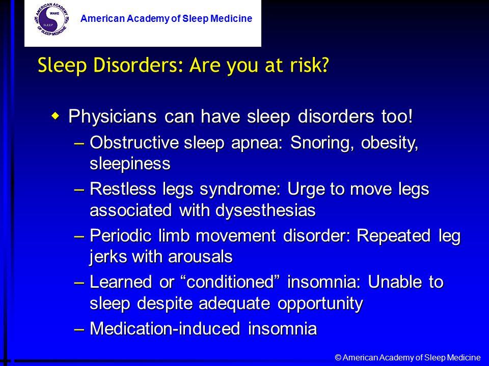 © American Academy of Sleep Medicine American Academy of Sleep Medicine Sleep Disorders: Are you at risk.