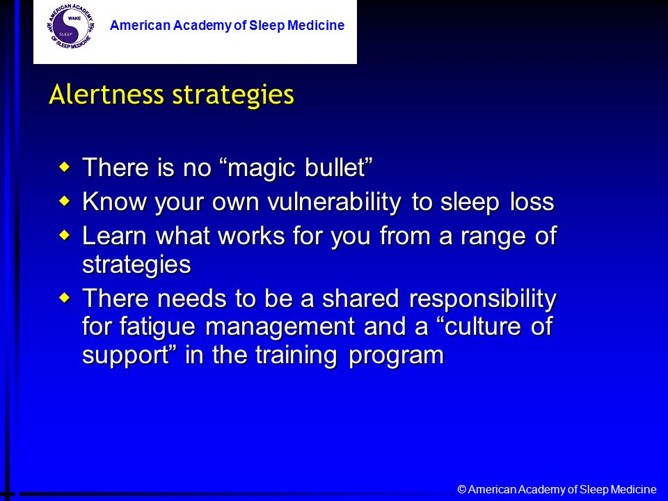 "© American Academy of Sleep Medicine American Academy of Sleep Medicine Alertness strategies  There is no ""magic bullet""  Know your own vulnerabilit"