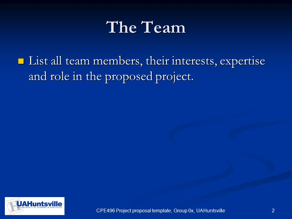 2CPE496 Project proposal template, Group 0x, UAHuntsville The Team List all team members, their interests, expertise and role in the proposed project.