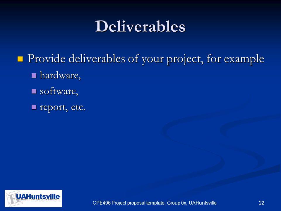 22CPE496 Project proposal template, Group 0x, UAHuntsville Deliverables Provide deliverables of your project, for example Provide deliverables of your project, for example hardware, hardware, software, software, report, etc.