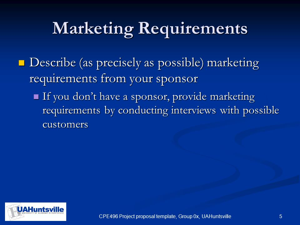 5CPE496 Project proposal template, Group 0x, UAHuntsville Marketing Requirements Describe (as precisely as possible) marketing requirements from your