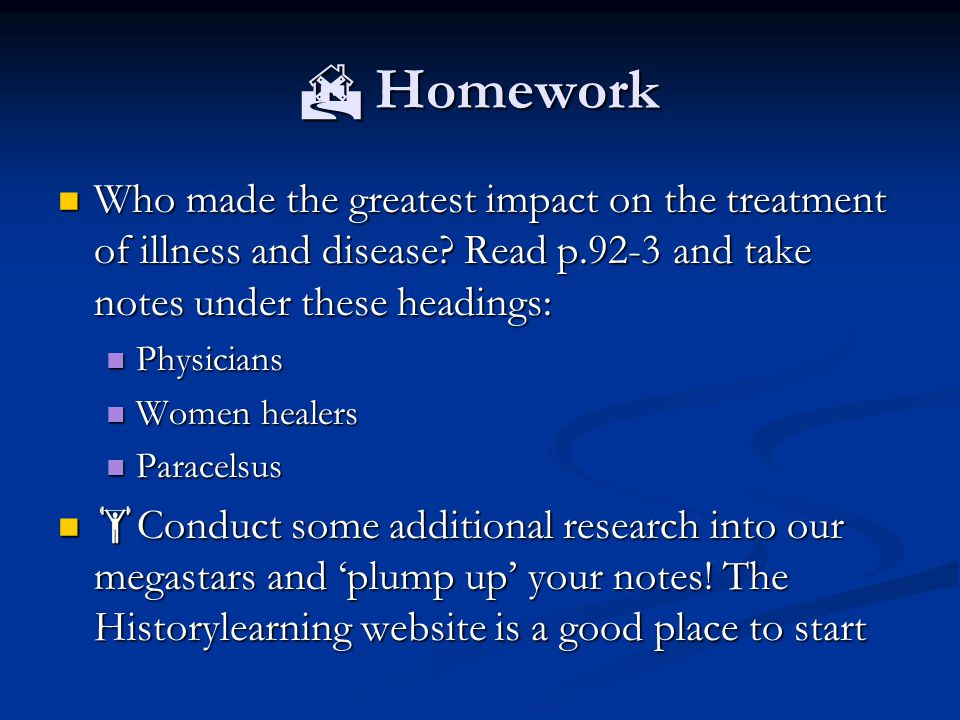  Homework Who made the greatest impact on the treatment of illness and disease.