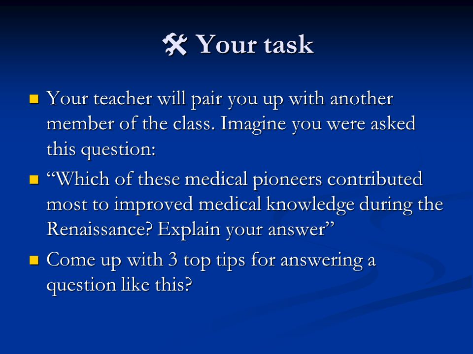  Your task Your teacher will pair you up with another member of the class.