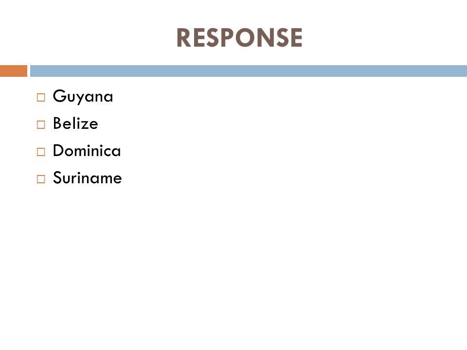 RESPONSE  Guyana  Belize  Dominica  Suriname