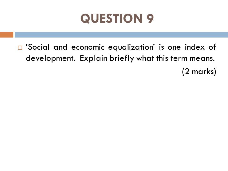 QUESTION 9  'Social and economic equalization' is one index of development.