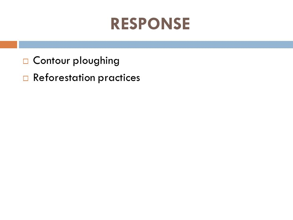 RESPONSE  Contour ploughing  Reforestation practices