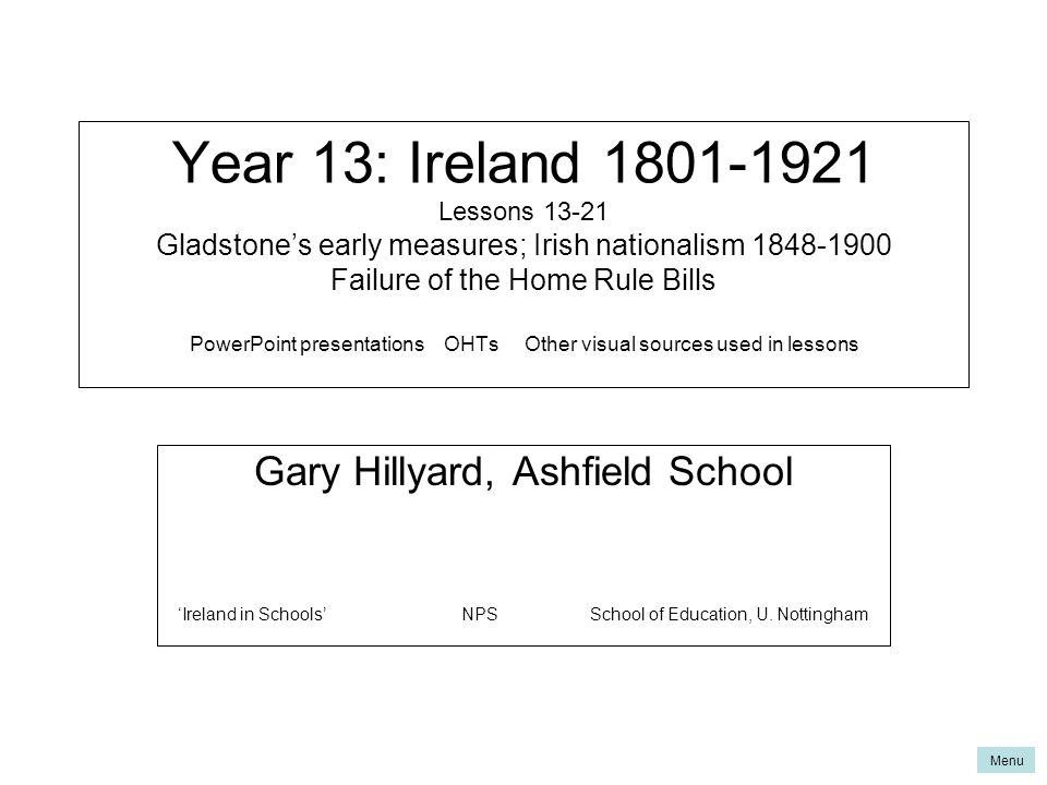 Menu Lesson 13Why did Gladstone get involved in Ireland & what did he do.