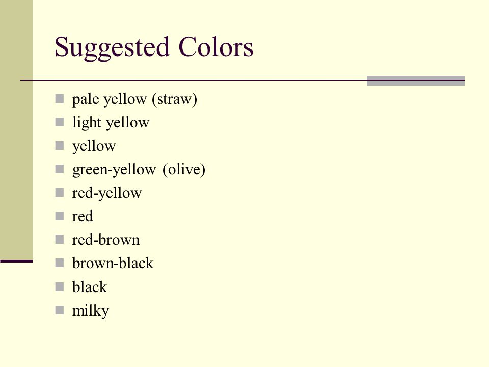 Suggested Colors pale yellow (straw) light yellow yellow green-yellow (olive) red-yellow red red-brown brown-black black milky