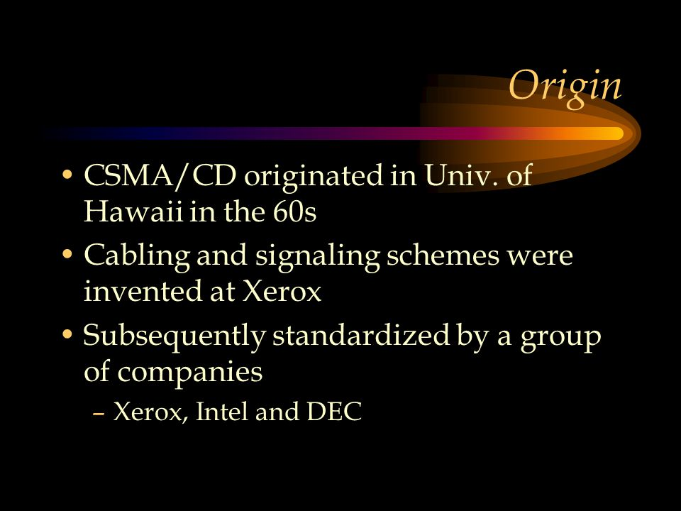 Origin CSMA/CD originated in Univ.