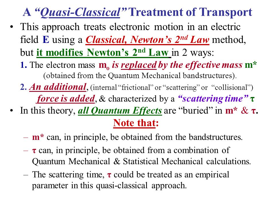 Quasi-Classical Steady State Transport Summary (Ohm's Law ) Current density: J  σE (Ohm's Law ) Conductivity: σ = (nq 2 τ)/m* Mobility: μ = (qτ)/m* σ = nqμ As we've seen, the electron concentration n is strongly temperature dependent.