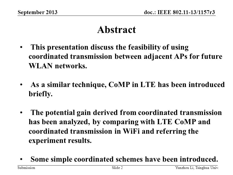 doc.: IEEE 802.11-13/1157r3 SubmissionSlide 2 Abstract This presentation discuss the feasibility of using coordinated transmission between adjacent APs for future WLAN networks.