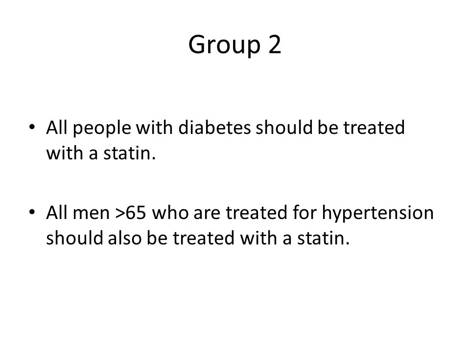 Group 2 All people with diabetes should be treated with a statin.