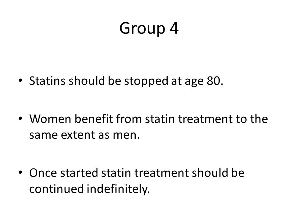 Group 4 Statins should be stopped at age 80.