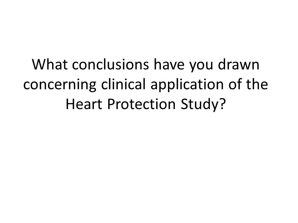 What conclusions have you drawn concerning clinical application of the Heart Protection Study?
