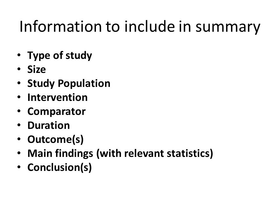 Information to include in summary Type of study Size Study Population Intervention Comparator Duration Outcome(s) Main findings (with relevant statistics) Conclusion(s)