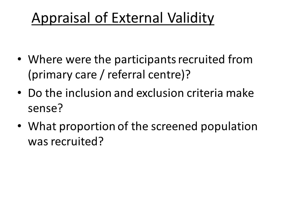 Appraisal of External Validity Where were the participants recruited from (primary care / referral centre)? Do the inclusion and exclusion criteria ma