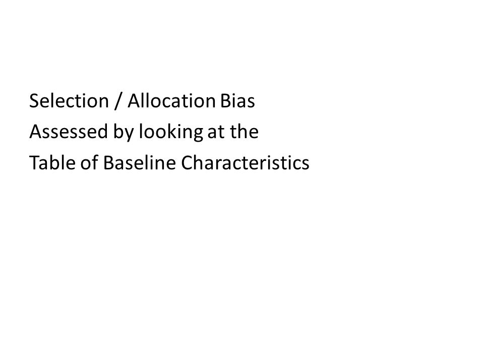 Selection / Allocation Bias Assessed by looking at the Table of Baseline Characteristics