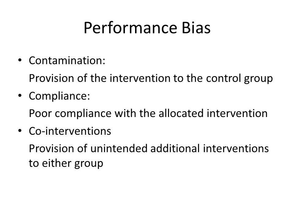 Performance Bias Contamination: Provision of the intervention to the control group Compliance: Poor compliance with the allocated intervention Co-inte