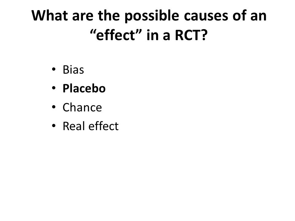 """What are the possible causes of an """"effect"""" in a RCT? Bias Placebo Chance Real effect"""