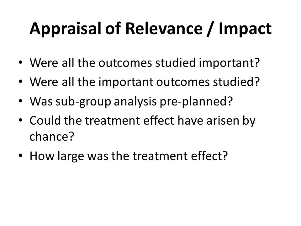 Appraisal of Relevance / Impact Were all the outcomes studied important.