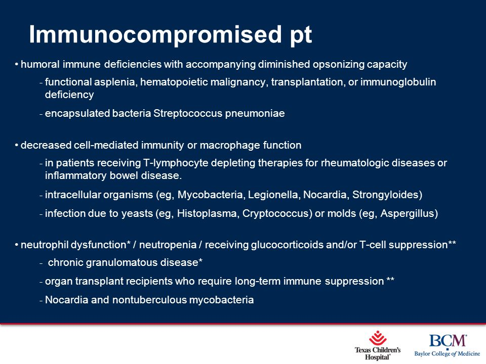 Page 23 xxx00.#####.ppt 5/9/2015 12:01:59 AM Immunocompromised pt humoral immune deficiencies with accompanying diminished opsonizing capacity ‐ funct