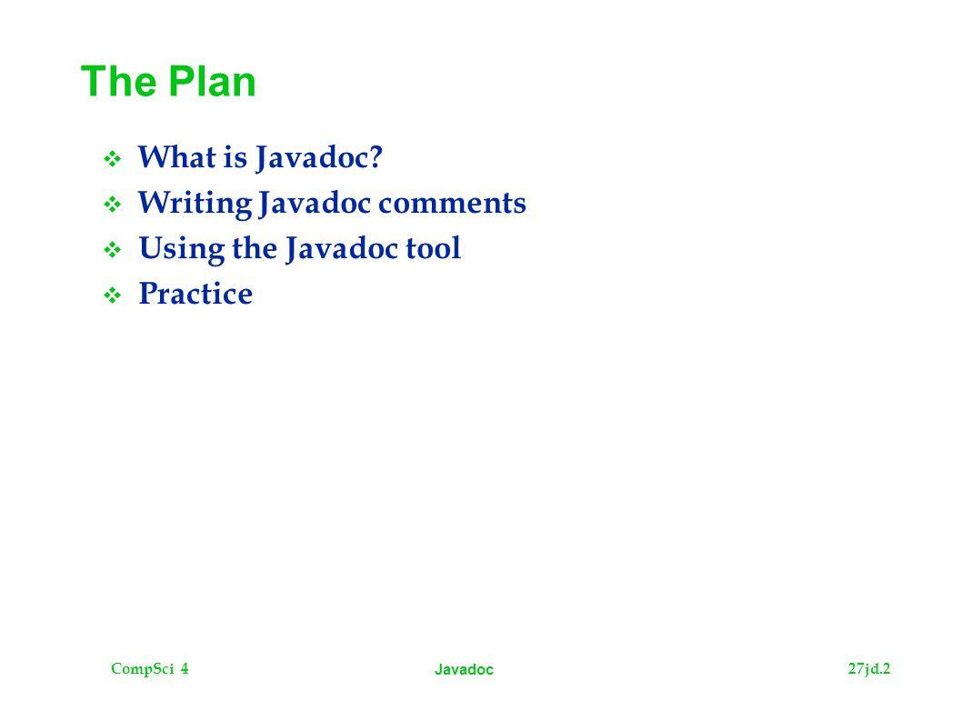 CompSci 427jd.2 Javadoc The Plan  What is Javadoc.