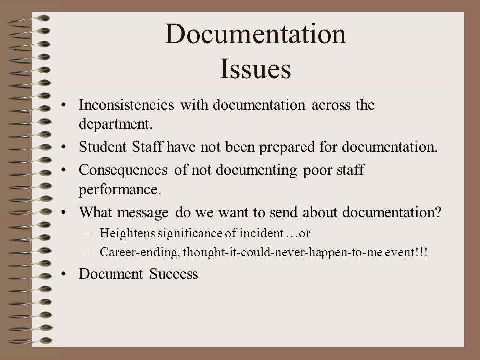 Documentation Issues Inconsistencies with documentation across the department.