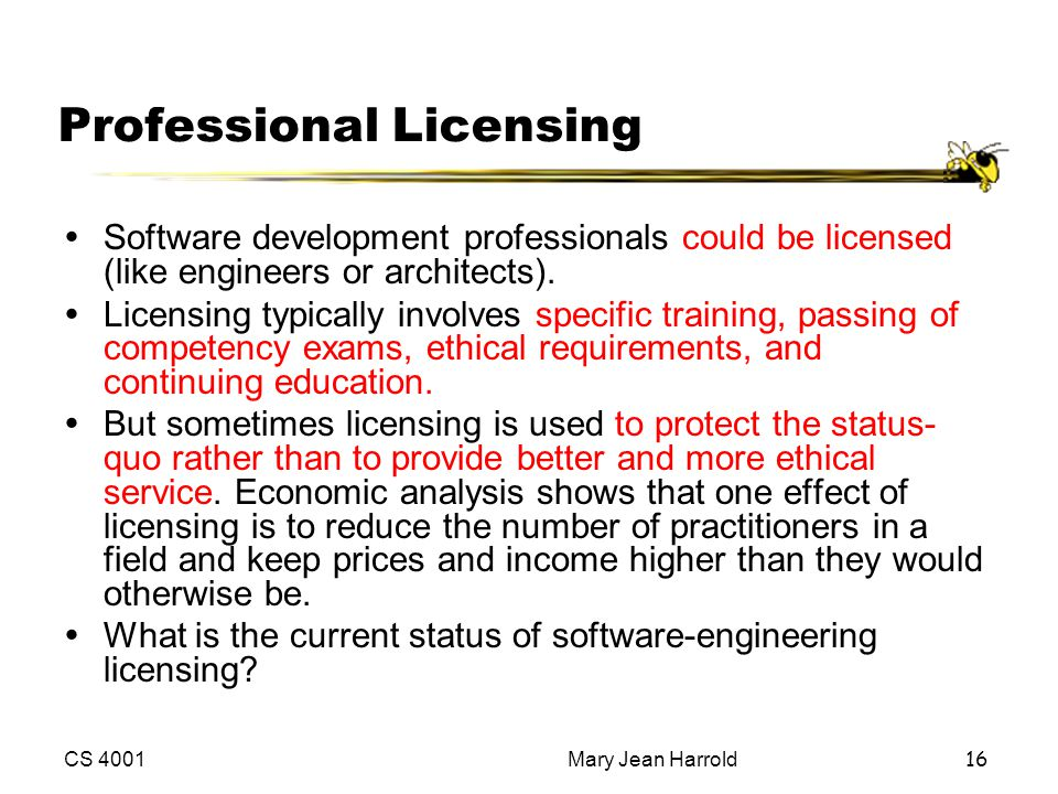CS 4001Mary Jean Harrold16 Professional Licensing ŸSoftware development professionals could be licensed (like engineers or architects). ŸLicensing typ