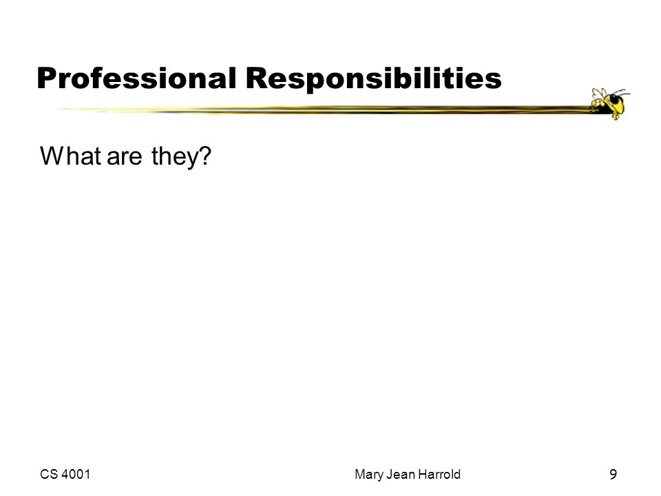 CS 4001Mary Jean Harrold9 Professional Responsibilities What are they?
