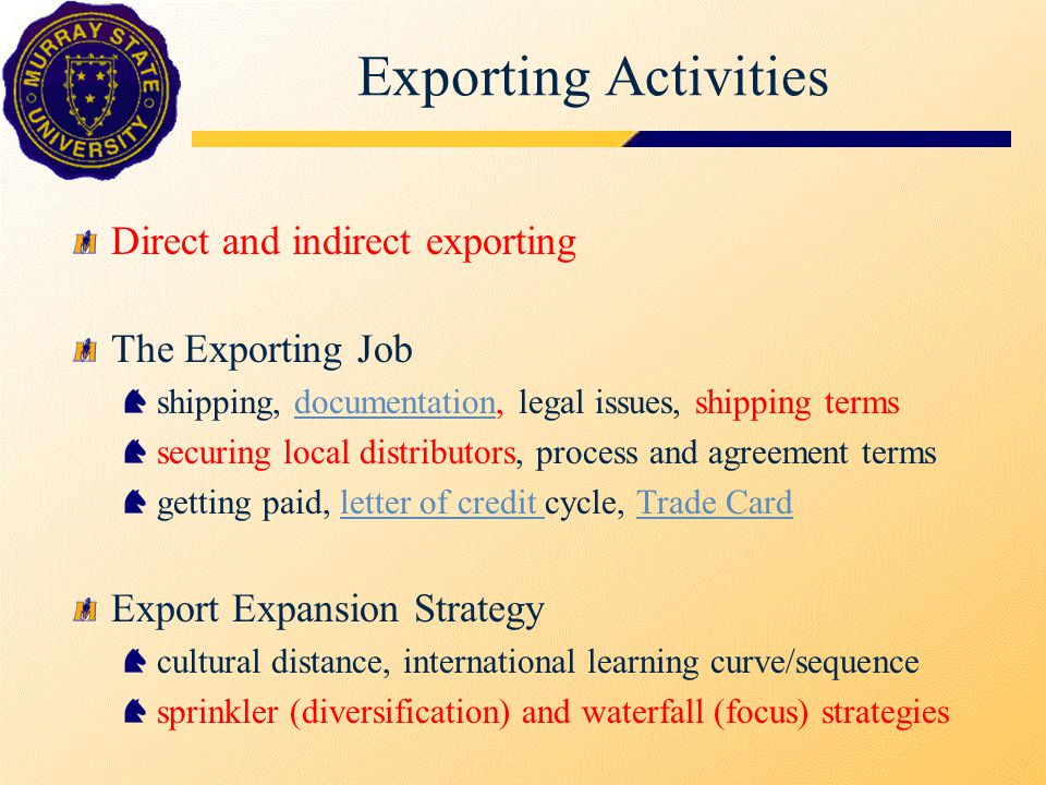 Exporting Activities Direct and indirect exporting The Exporting Job shipping, documentation, legal issues, shipping termsdocumentation securing local