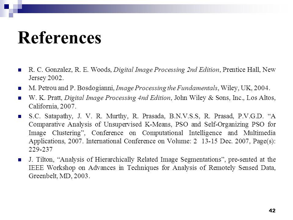 42 References R. C. Gonzalez, R. E.