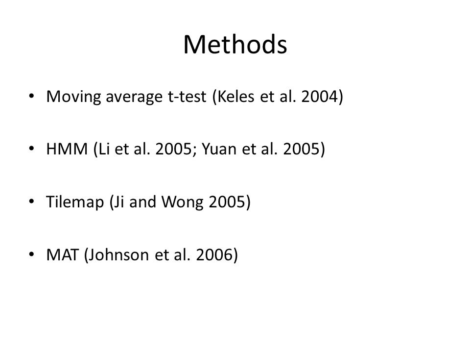 Methods Moving average t-test (Keles et al. 2004) HMM (Li et al. 2005; Yuan et al. 2005) Tilemap (Ji and Wong 2005) MAT (Johnson et al. 2006)