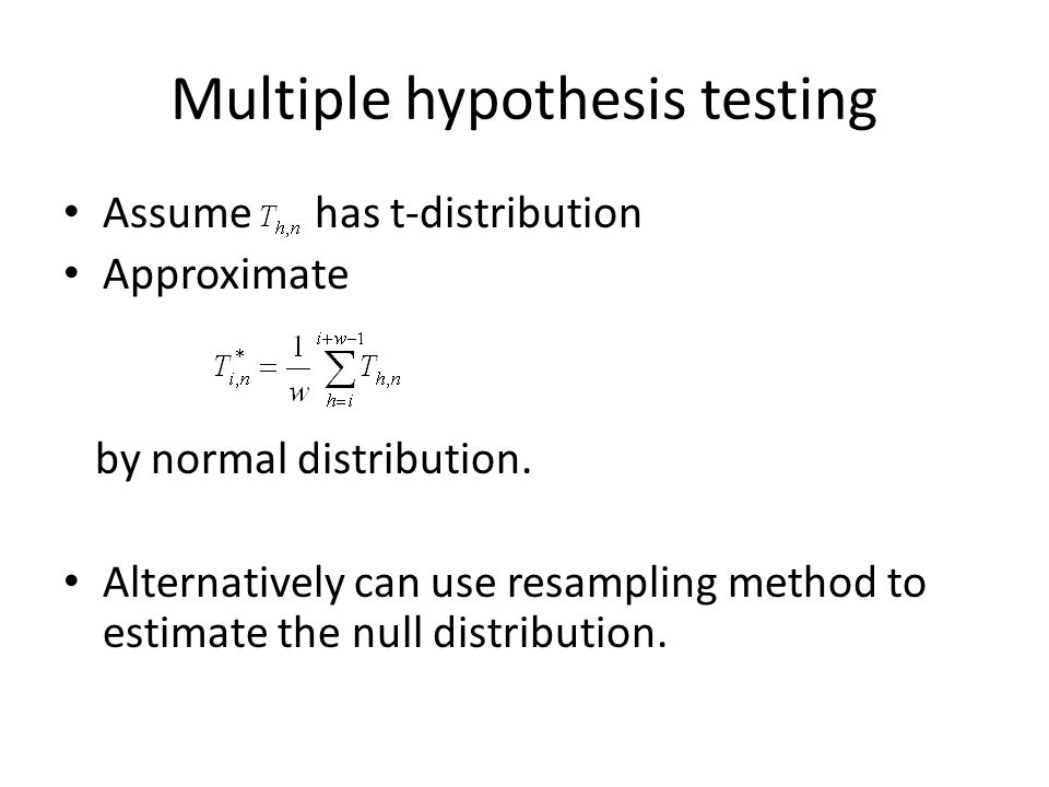 Multiple hypothesis testing Assume has t-distribution Approximate by normal distribution. Alternatively can use resampling method to estimate the null