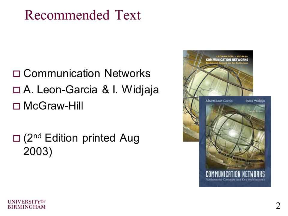 2 Recommended Text  Communication Networks  A. Leon-Garcia & I. Widjaja  McGraw-Hill  (2 nd Edition printed Aug 2003)