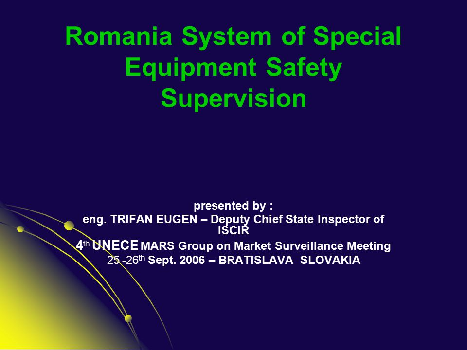 Romania System of Special Equipment Safety Supervision presented by : eng.