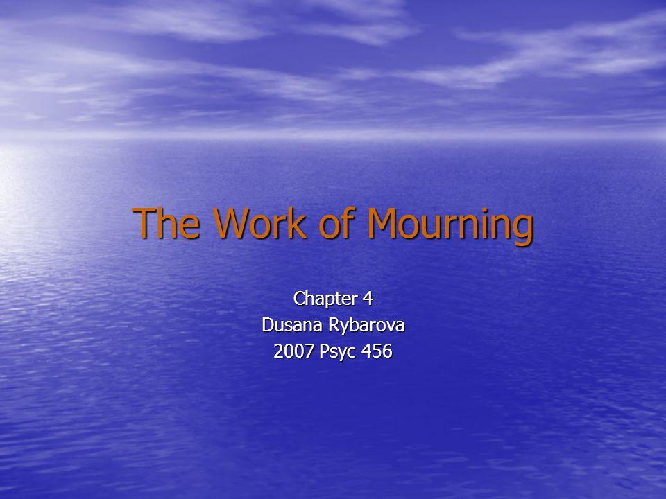 The Work of Mourning Chapter 4 Dusana Rybarova 2007 Psyc 456