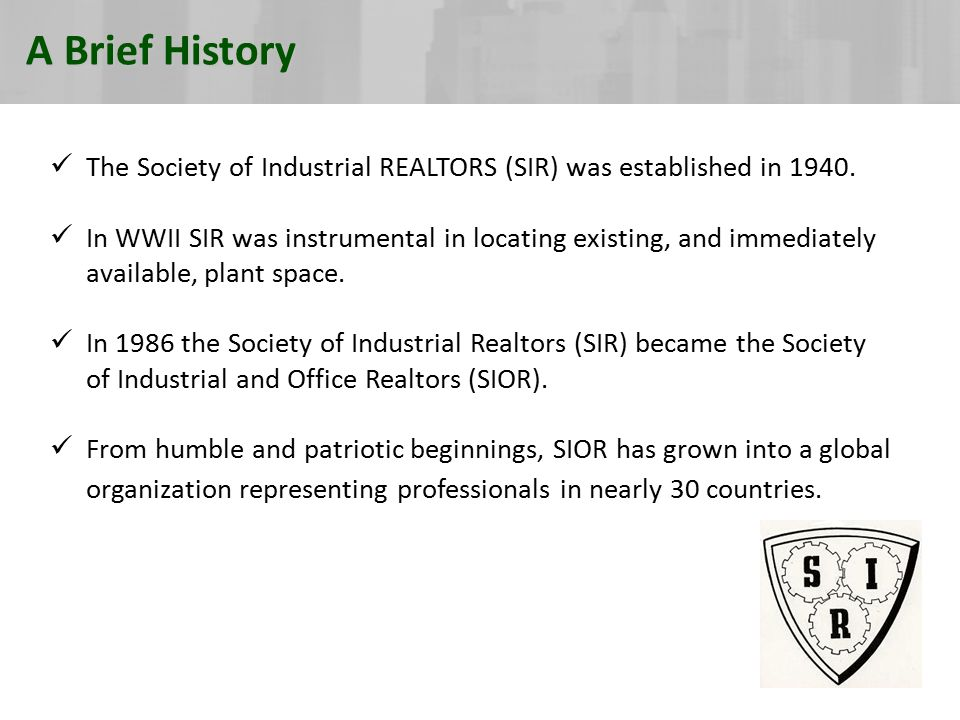 A Brief History The Society of Industrial REALTORS (SIR) was established in 1940.