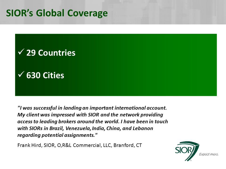 SIOR's Global Coverage 29 Countries 630 Cities I was successful in landing an important international account.