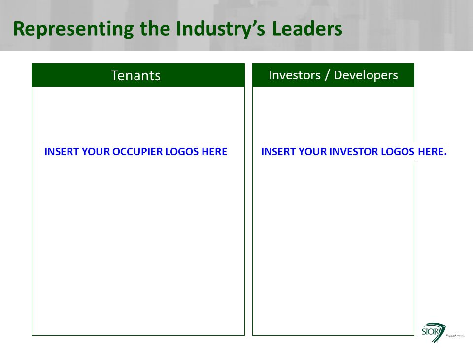 Representing the Industry's Leaders Tenants Investors / Developers INSERT YOUR OCCUPIER LOGOS HEREINSERT YOUR INVESTOR LOGOS HERE.